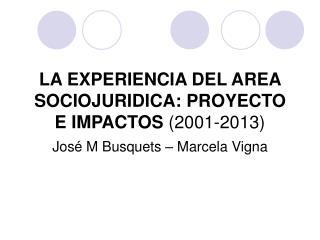 LA EXPERIENCIA DEL AREA SOCIOJURIDICA: PROYECTO E IMPACTOS  (2001-2013)