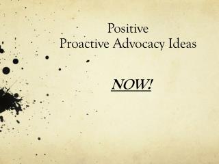 Positive  Proactive  Advocacy Ideas