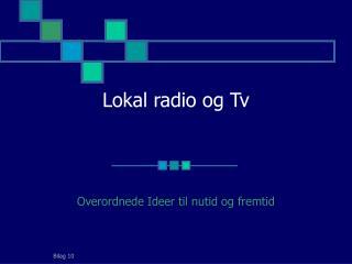 Lokal radio og Tv