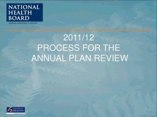 2011/12  PROCESS FOR THE    ANNUAL PLAN REVIEW