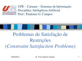 Problemas de Satisfação de Restrições  ( Constraint Satisfaction Problems )