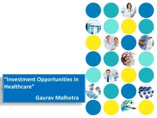 """ Investment  Opportunities in Healthcare"" 	Gaurav Malhotra"