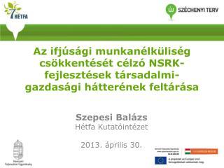 Szepesi Balázs Hétfa Kutatóintézet 2013. április 30.