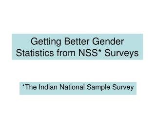 Getting Better Gender Statistics from NSS* Surveys