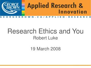 Research Ethics and You Robert Luke 19 March 2008