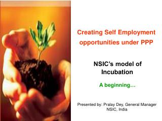 Creating Self Employment opportunities under PPP NSIC's model of  Incubation