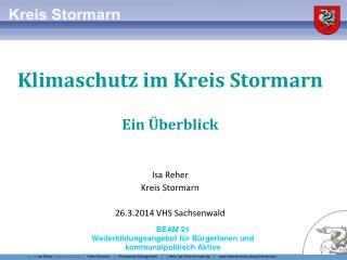 Klimaschutz im Kreis Stormarn Ein Überblick Isa Reher  Kreis Stormarn 26.3.2014 VHS Sachsenwald