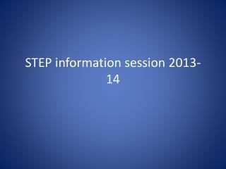 STEP information session 2013-14
