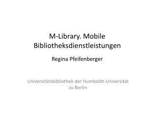 M-Library. Mobile Bibliotheksdienstleistungen  Regina Pfeifenberger