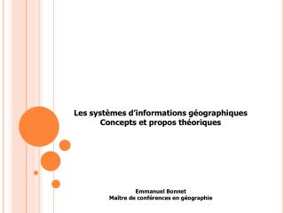 Les systèmes d'informations géographiques Concepts et propos théoriques