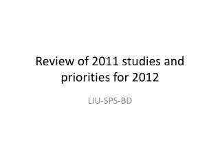 Review of 2011 studies and priorities for 2012