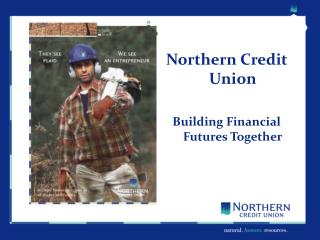 Northern Credit Union  Building Financial Futures Together