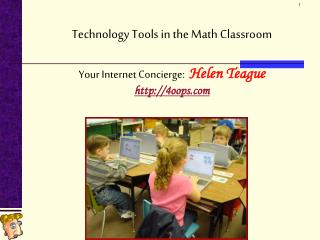 Technology Tools in the Math Classroom  Your Internet Concierge: Helen Teague 4oops
