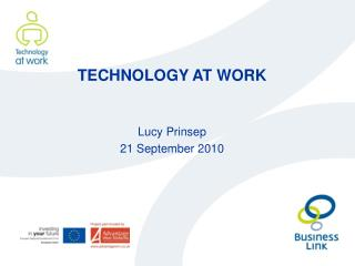 TECHNOLOGY AT WORK Lucy Prinsep 21 September 2010