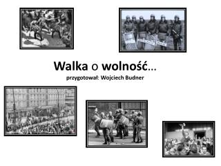 Walka  o  wolno?? � przygotowa? :  Wojciech Budner