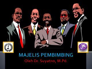 MAJELIS PEMBIMBING Oleh Dr. Suyatno, M.Pd.