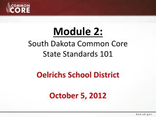 Module 2: South Dakota Common Core  State Standards 101 Oelrichs  School District October 5, 2012