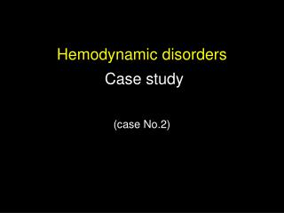 Hemodynamic disorders   Case study  case No.2
