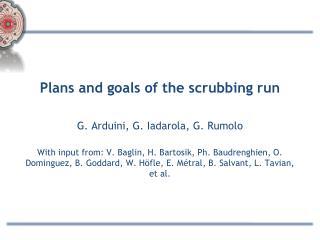 Plans and goals of the scrubbing run G. Arduini, G. Iadarola, G .  Rumolo