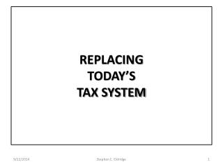 REPLACING  TODAY'S TAX SYSTEM