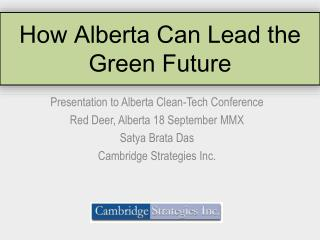 Presentation to Alberta Clean-Tech Conference  Red Deer, Alberta 18 September MMX Satya Brata Das