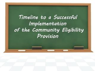 Timeline to a Successful  Implementation of  the Community Eligibility Provision