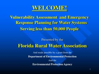 WELCOME! Vulnerability Assessment  and Emergency Response Planning for Water Systems