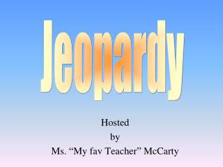 """Hosted by Ms. """"My  fav  Teacher"""" McCarty"""
