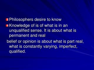 Philosophers desire to know Knowledge of is of what is in an unqualified sense. It is about what is permanent and real