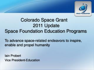 Colorado Space Grant  2011  Update Space Foundation Education Programs