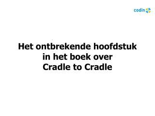 Het ontbrekende hoofdstuk  in het boek over  Cradle to Cradle