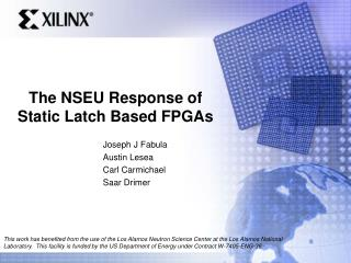 The NSEU Response of Static Latch Based FPGAs