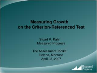 Measuring Growth on the Criterion-Referenced Test Stuart R. Kahl Measured Progress
