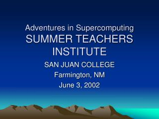 Adventures in Supercomputing SUMMER TEACHERS INSTITUTE