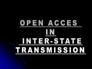 OPEN ACCES  IN  INTER-STATE TRANSMISSION