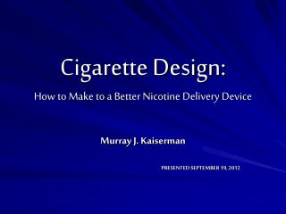 Cigarette Design: How to Make to a Better Nicotine Delivery Device