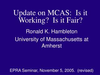 Update on MCAS:  Is it Working?  Is it Fair?
