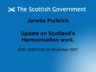 Janette Purbrick  Update on Scotland's Harmonisation work.