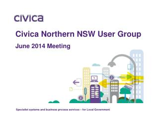 Civica Northern  NSW User  Group June 2014 Meeting
