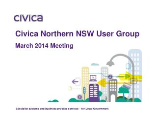 Civica Northern  NSW User  Group March 2014  Meeting