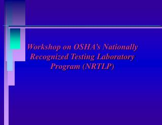 Workshop on OSHA's Nationally Recognized Testing Laboratory Program (NRTLP)