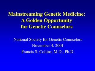 Mainstreaming Genetic Medicine:  A Golden Opportunity for Genetic Counselors