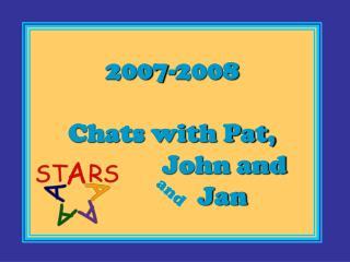 2007-2008 Chats with Pat, John and            Jan