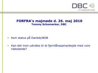 FORFRA's majmøde d. 26. maj 2010 Tommy Schomacker, DBC