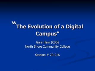 � The Evolution of a Digital Campus�