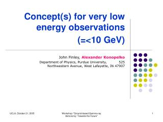 Concept(s) for very low energy observations (=<10 GeV)