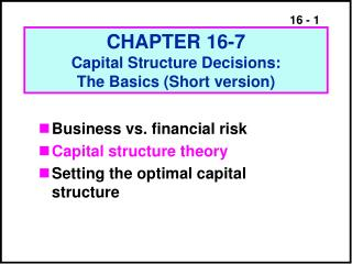 CHAPTER 16-7 Capital Structure Decisions:             The Basics Short version
