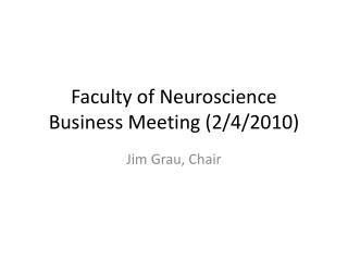 Faculty of Neuroscience Business Meeting (2/4/2010)