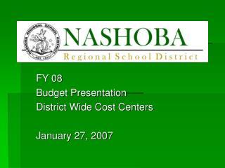 FY 08 Budget Presentation District Wide Cost Centers January 27, 2007