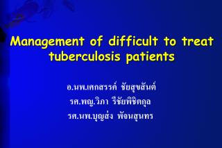 Management of difficult to treat tuberculosis patients